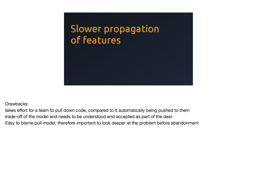 Slower propagation of features Drawbacks:  take...