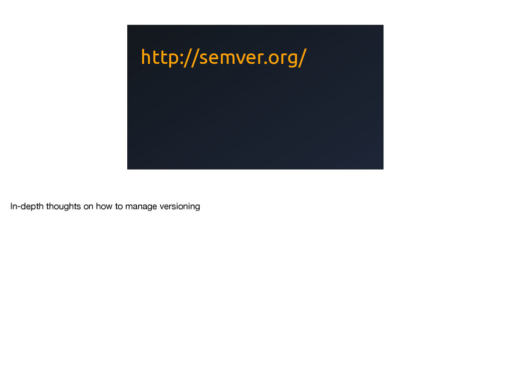 http://semver.org/ In-depth thoughts on how to ...