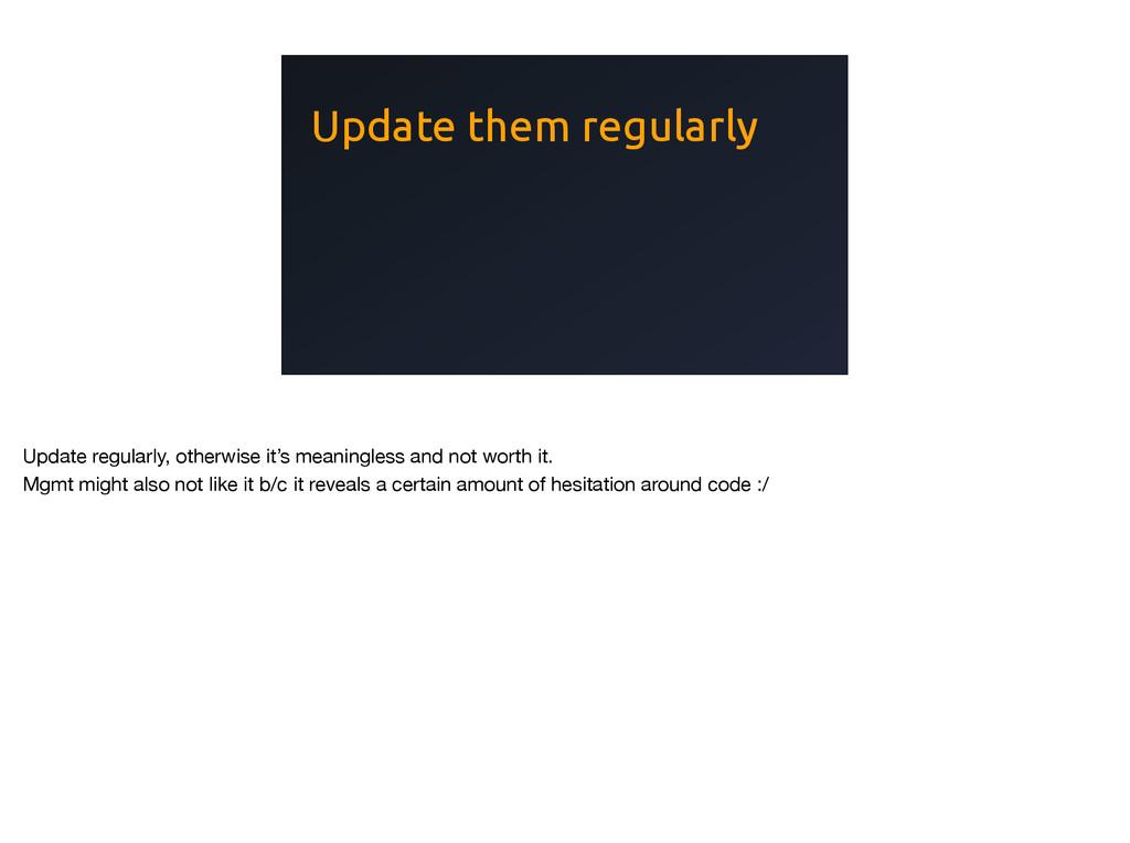 Update them regularly Update regularly, otherwi...