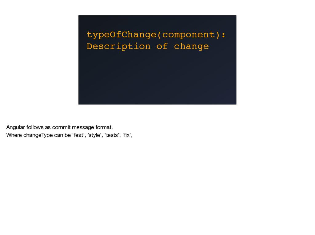 typeOfChange(component): Description of change ...