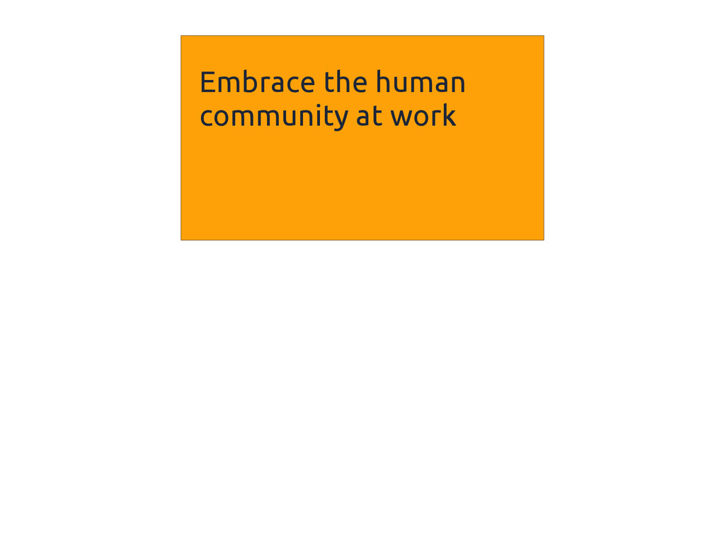 Embrace the human community at work