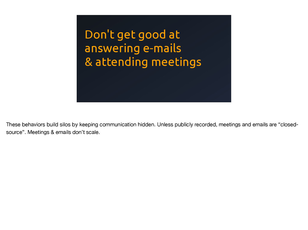 Don't get good at answering e-mails & attending...