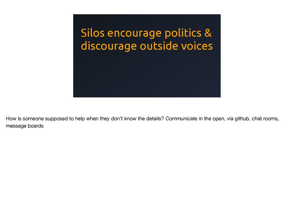 Silos encourage politics & discourage outside v...