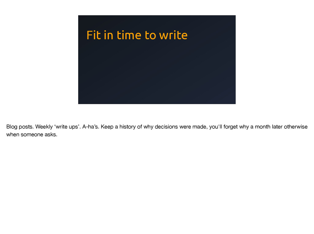 Fit in time to write Blog posts. Weekly 'write ...