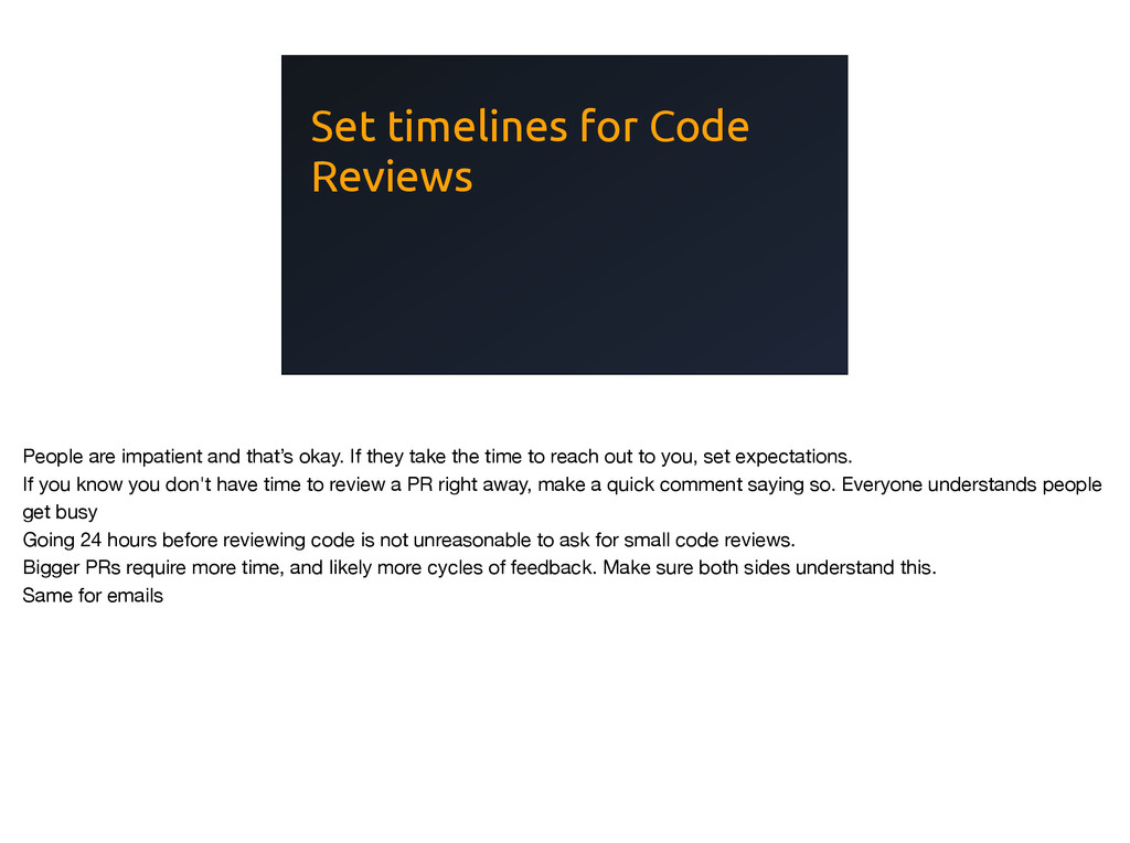 Set timelines for Code Reviews People are impat...
