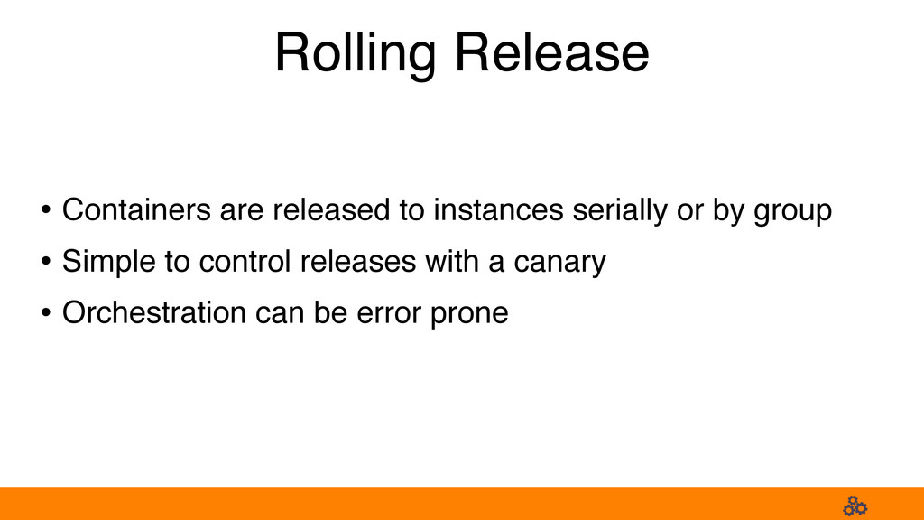 Rolling Release • Containers are released to in...