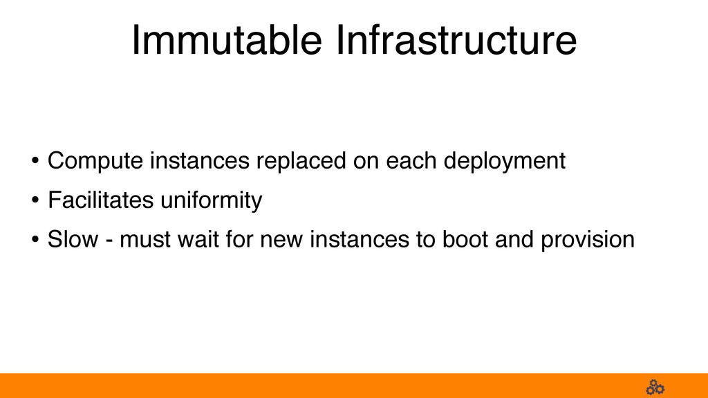 Immutable Infrastructure • Compute instances re...