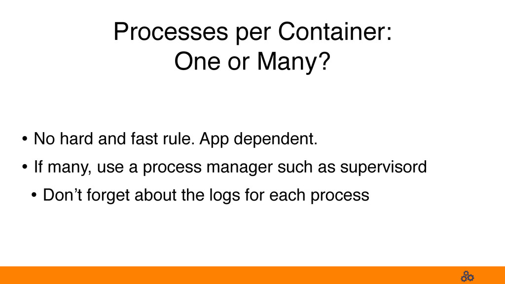 Processes per Container: One or Many? • No hard...