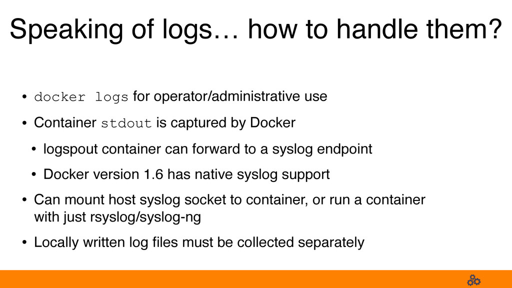 Speaking of logs… how to handle them? • docker ...