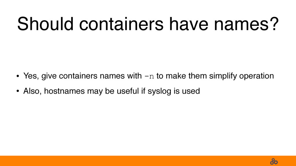 Should containers have names? • Yes, give conta...