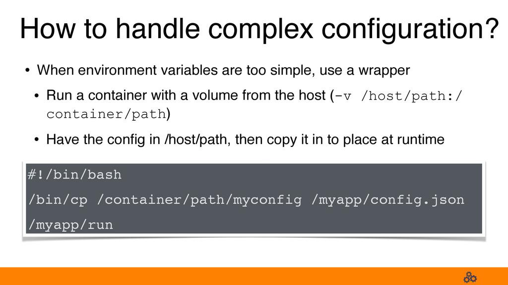 How to handle complex configuration? • When envi...