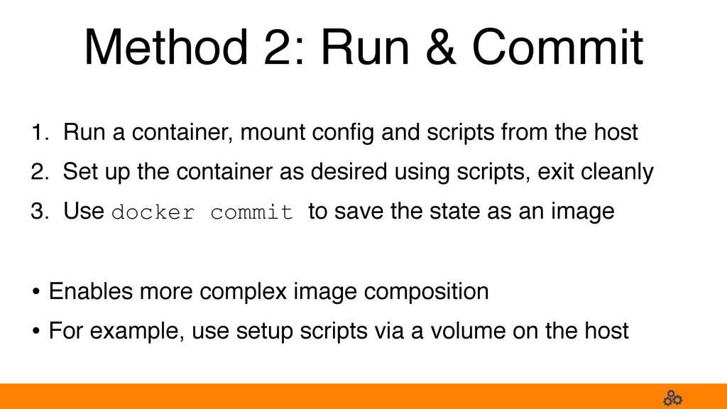 Method 2: Run & Commit 1. Run a container, moun...