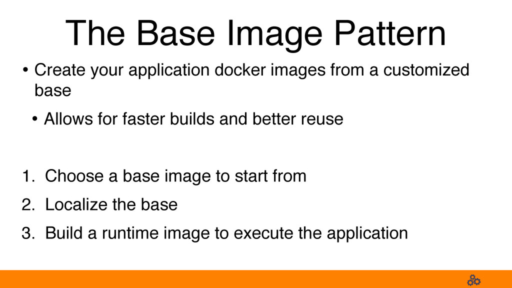 The Base Image Pattern • Create your applicatio...