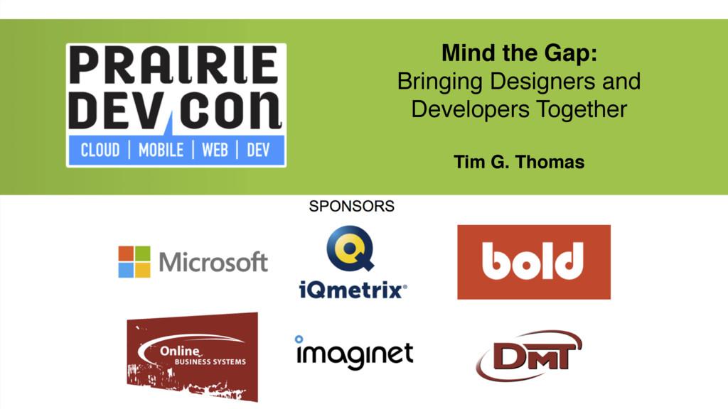 Mind the Gap: Bringing Designers and Developers...