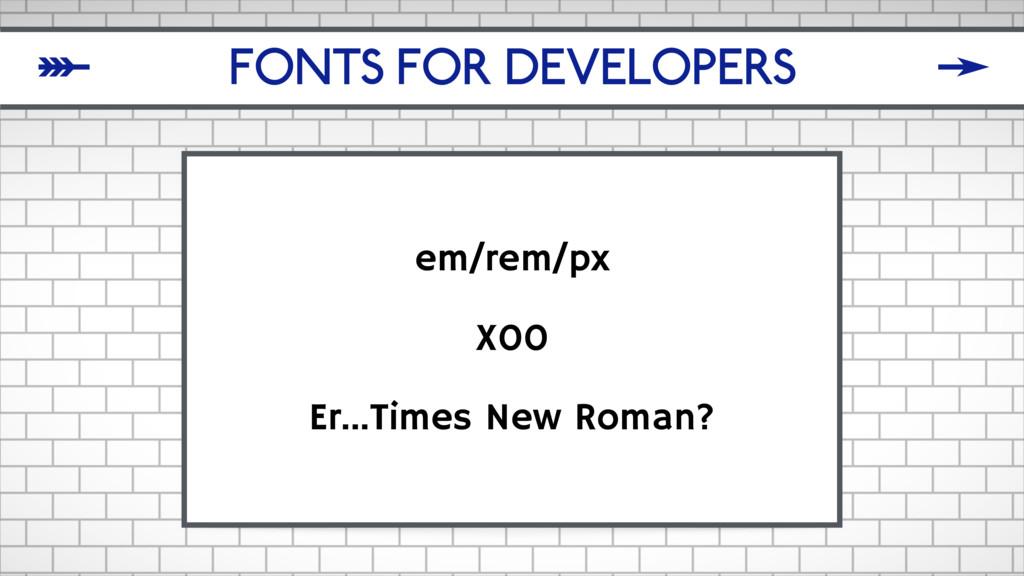 FONTS FOR DEVELOPERS em/rem/px X00 Er...Times N...