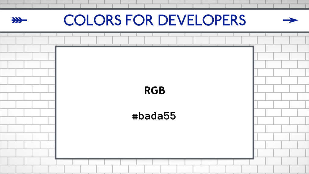 COLORS FOR DEVELOPERS RGB #bada55 δ ζ