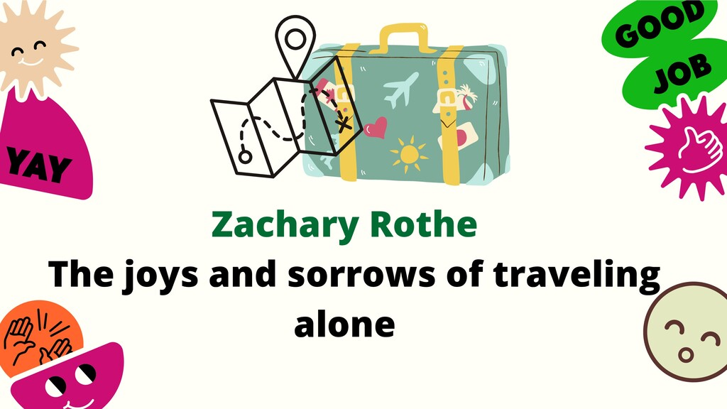 Zachary Rothe The joys and sorrows of traveling...