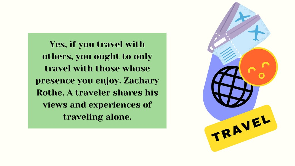 TRAVEL Yes, if you travel with others, you ough...