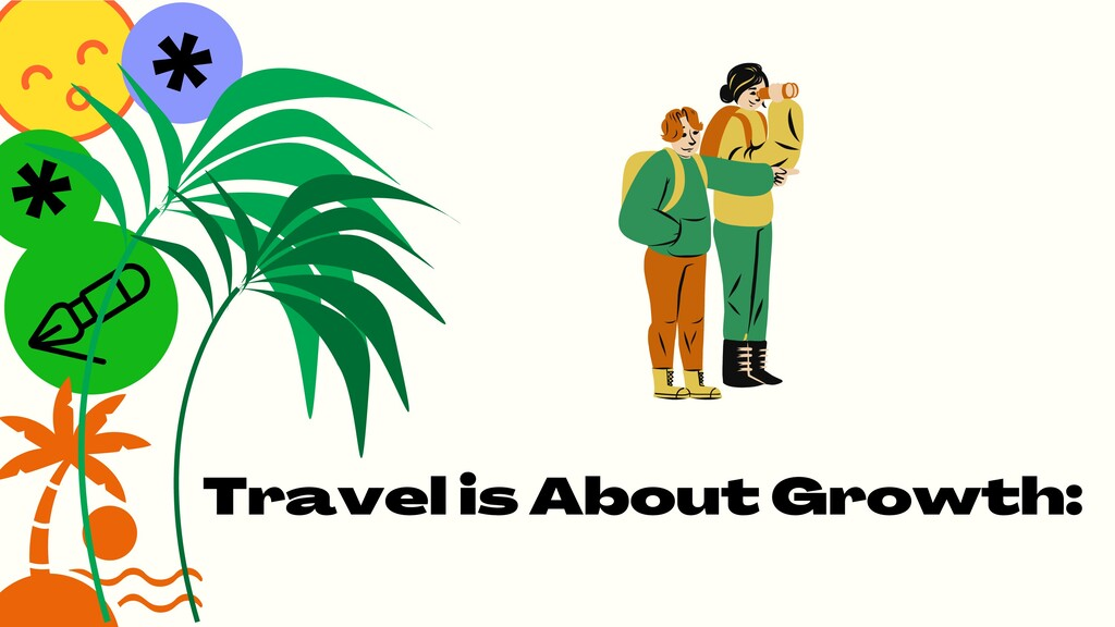 * * Travel is About Growth: