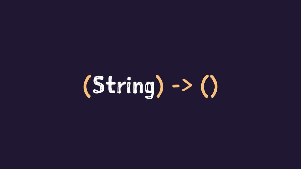 (String) -> ()