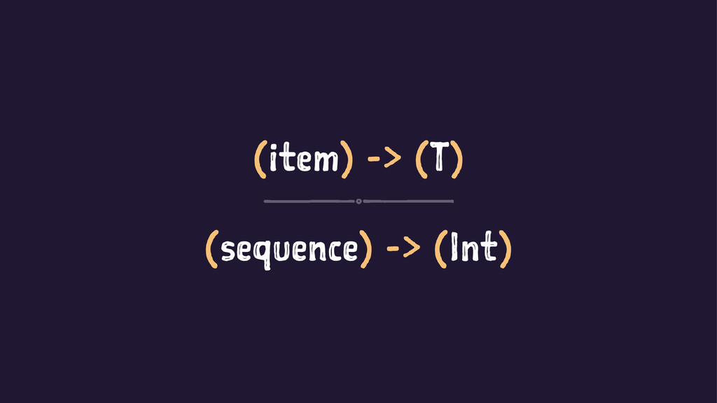 (item) -> (T) (sequence) -> (Int)