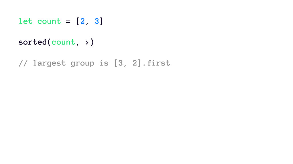 let count = [2, 3] sorted(count, >) // largest ...