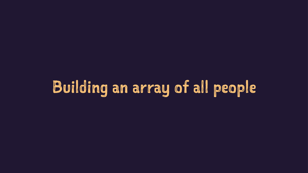 Building an array of all people