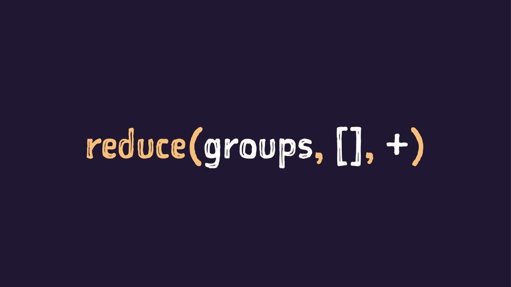 reduce(groups, [], +)