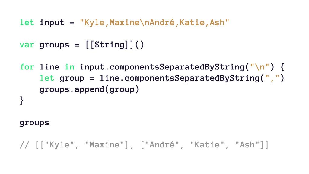 """let input = """"Kyle,Maxine\nAndré,Katie,Ash"""" var ..."""