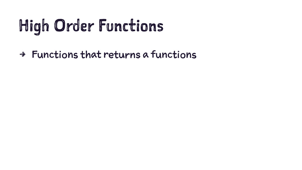 High Order Functions 4 Functions that returns a...