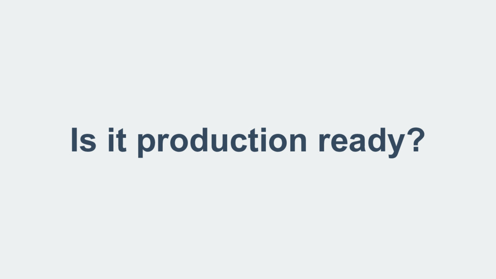 Is it production ready?