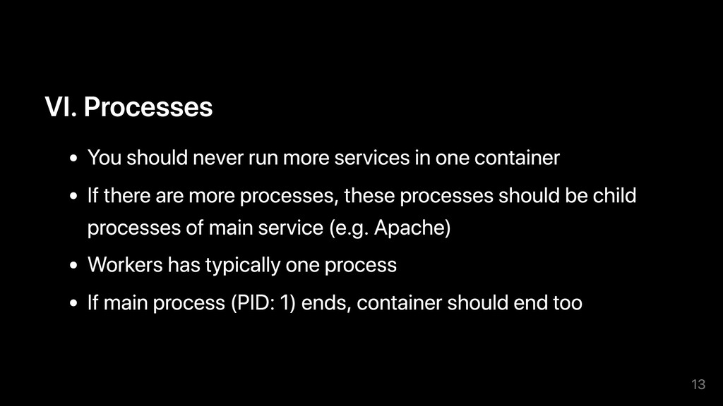 VI. Processes You should never run more service...