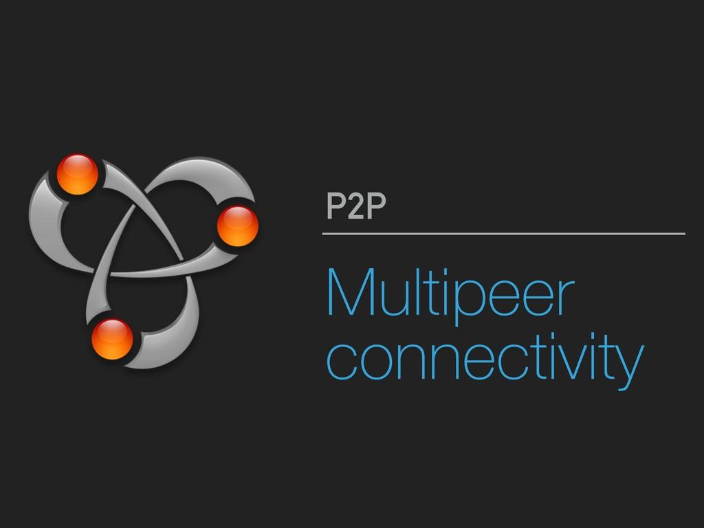 Multipeer connectivity P2P