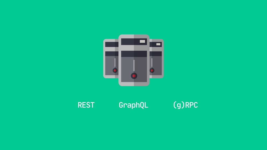 REST GraphQL (g)RPC