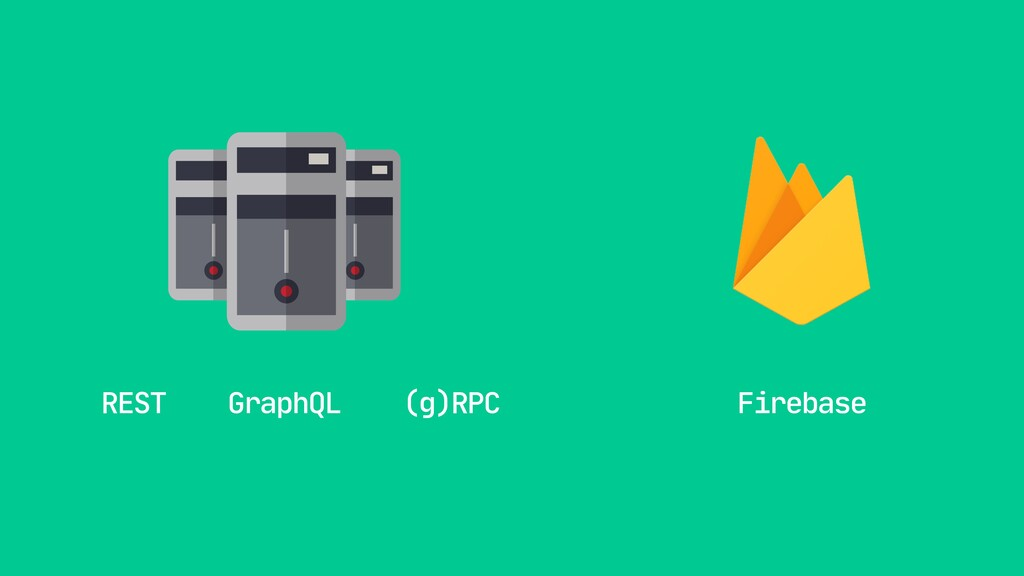 REST GraphQL (g)RPC Firebase