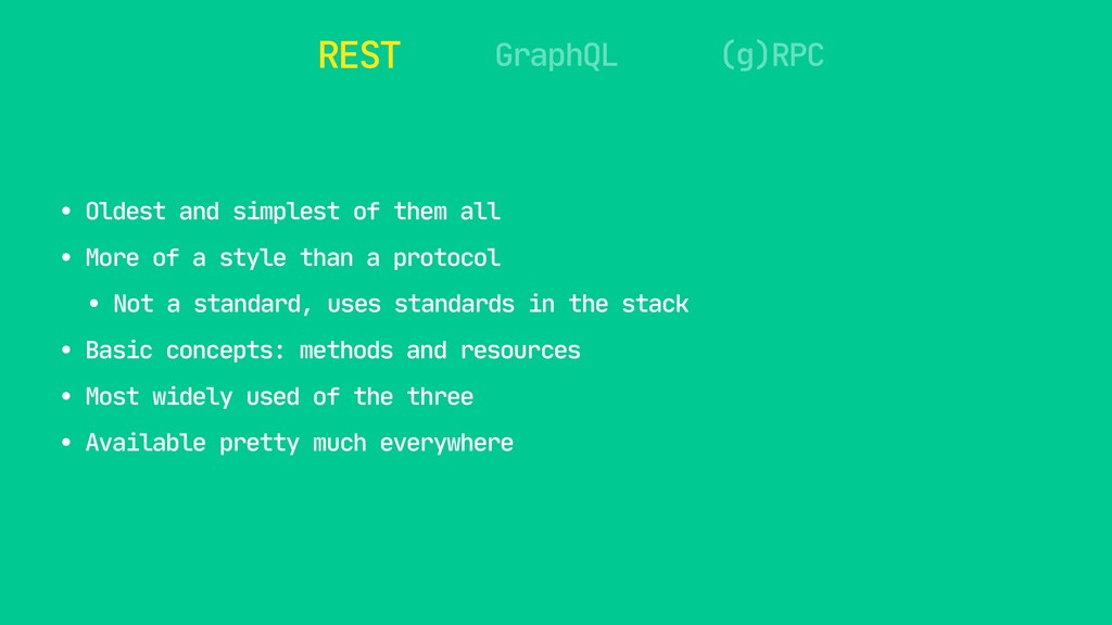 REST GraphQL (g)RPC • Oldest and simplest of th...