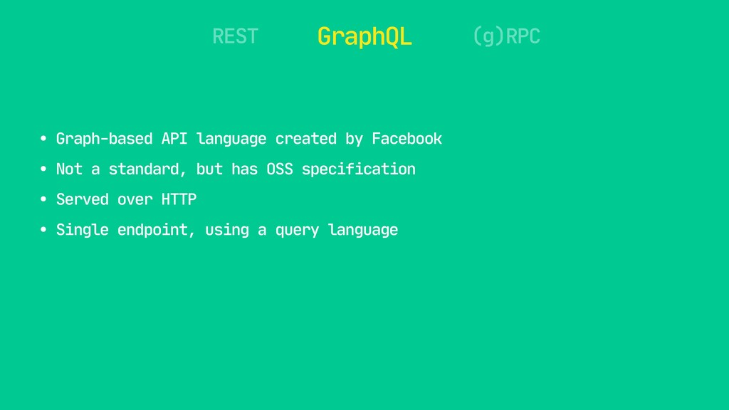 REST GraphQL (g)RPC • Graph-based API language ...