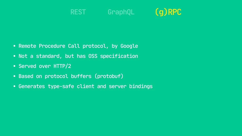 REST GraphQL (g)RPC • Remote Procedure Call pro...