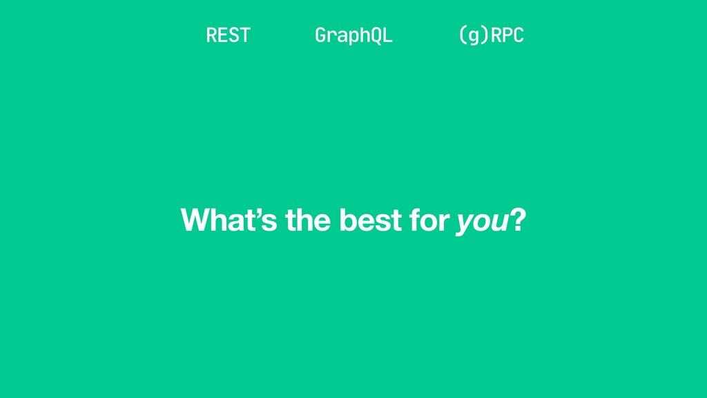 REST GraphQL (g)RPC What's the best for you?