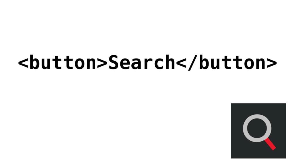 <button>Search</button>