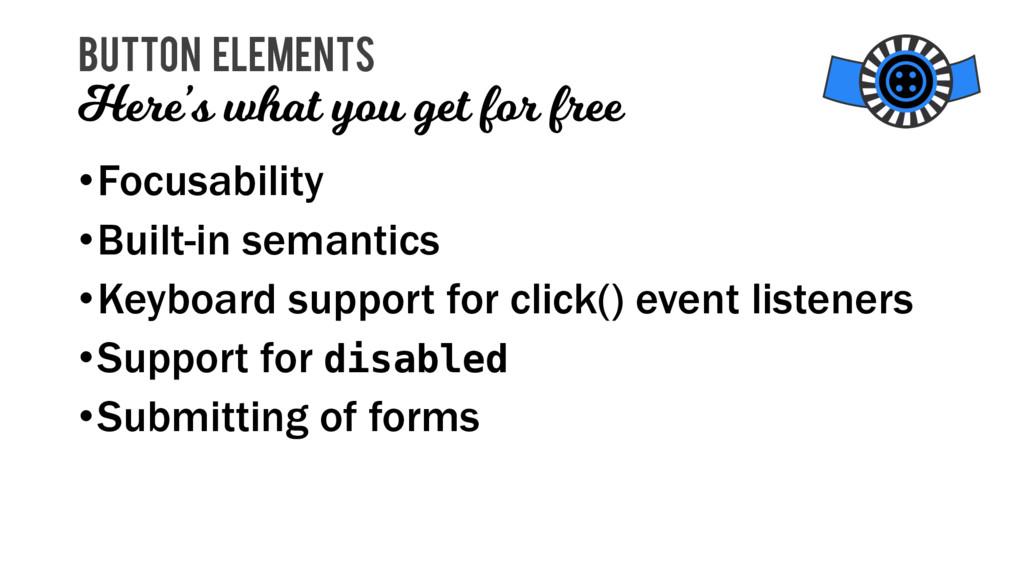 •Focusability •Built-in semantics •Keyboard sup...