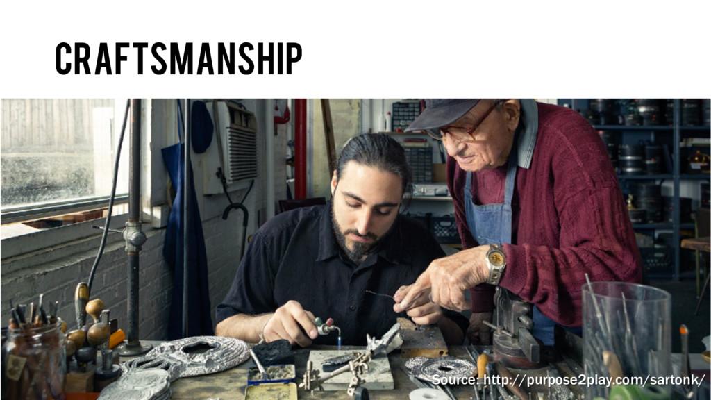 craftsmanship Source: http://purpose2play.com/s...