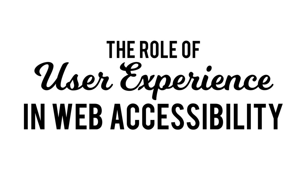 The role of User Experience in web accessibility