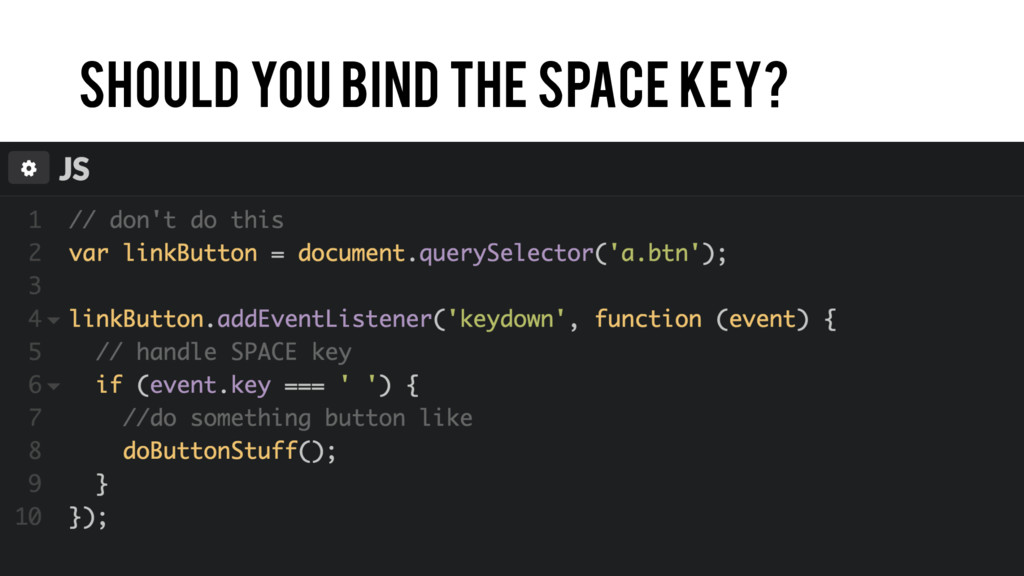 Should you bind the space key?