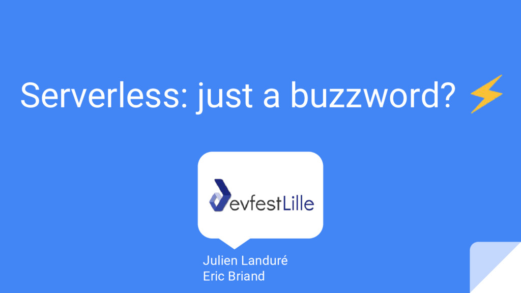 Serverless: just a buzzword? Julien Landuré Eri...