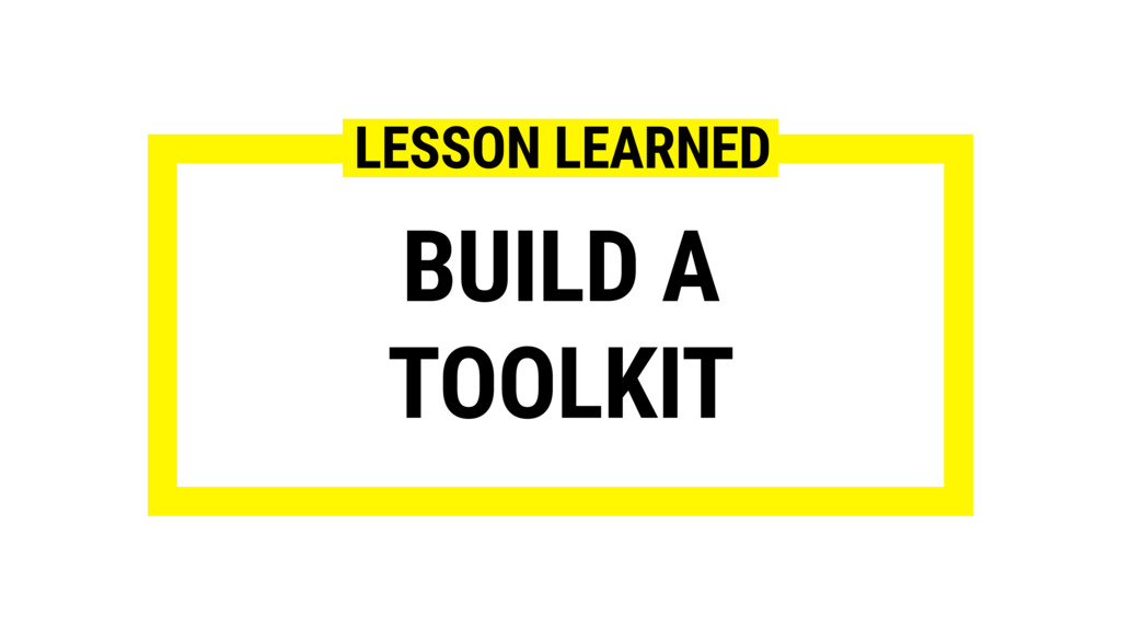 BUILD A TOOLKIT LESSON LEARNED