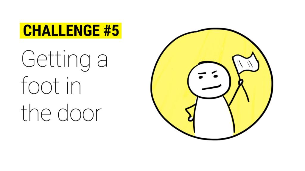 Getting a foot in the door CHALLENGE #5