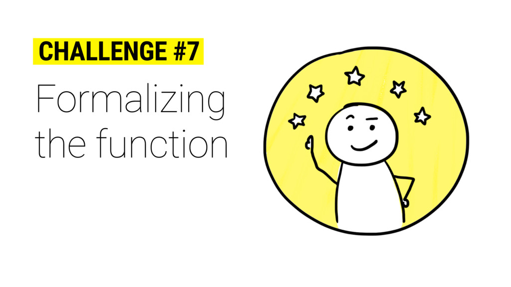 Formalizing the function CHALLENGE #7