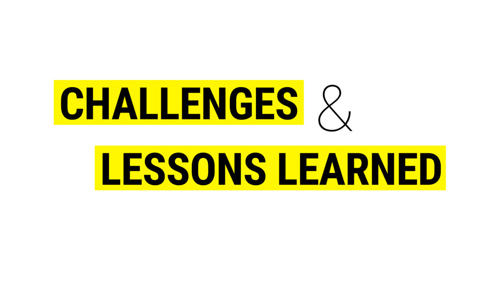 CHALLENGES LESSONS LEARNED &