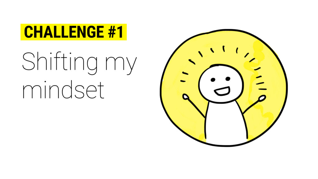 Shifting my mindset CHALLENGE #1